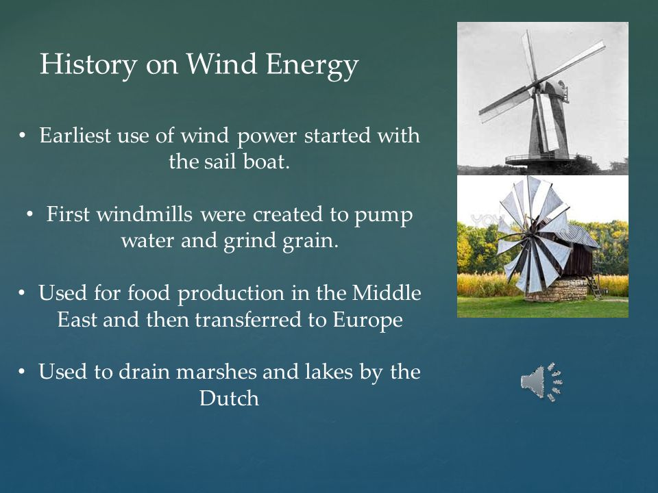 History on Wind Energy Earliest use of wind power started with the sail boat.
