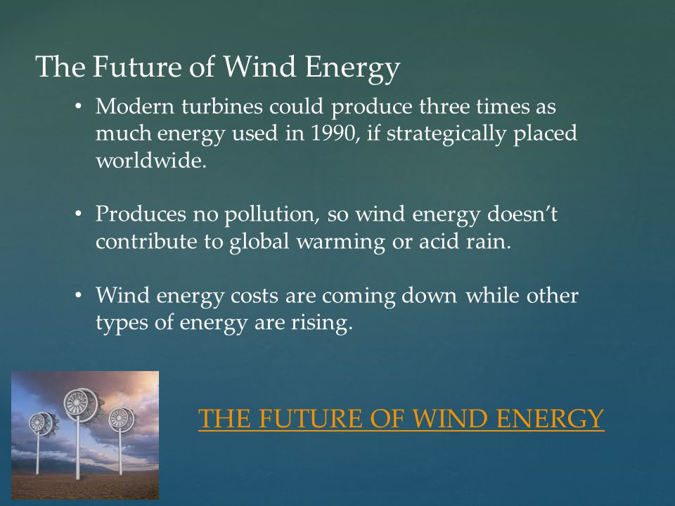 The Future of Wind Energy Modern turbines could produce three times as much energy used in 1990, if strategically placed worldwide.