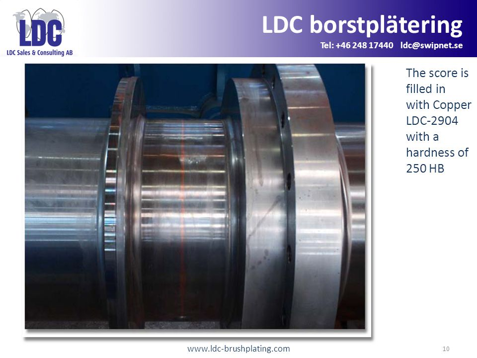 www.ldc-brushplating.com 10 LDC borstplätering Tel: +46 248 17440 ldc@swipnet.se The score is filled in with Copper LDC-2904 with a hardness of 250 HB