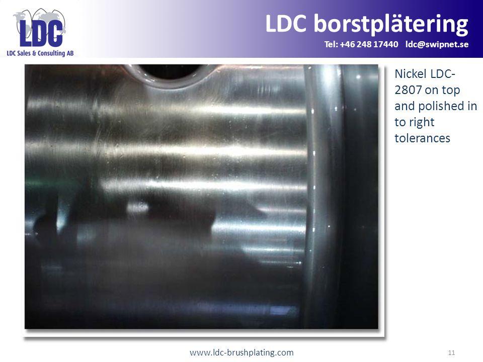 www.ldc-brushplating.com 11 LDC borstplätering Tel: +46 248 17440 ldc@swipnet.se Nickel LDC- 2807 on top and polished in to right tolerances