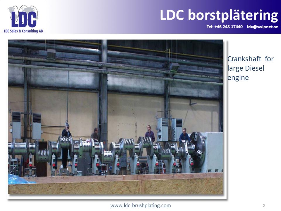 www.ldc-brushplating.com 3 LDC borstplätering Tel: +46 248 17440 ldc@swipnet.se Damages are grinded clean out at the corroded areas on a crankshaft