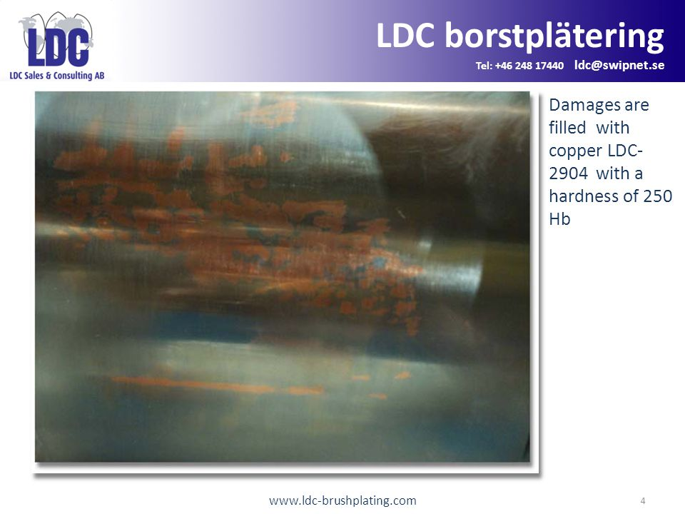 www.ldc-brushplating.com 5 LDC borstplätering Tel: +46 248 17440 ldc@swipnet.se Repair finished with a top layer of LDC-2807 Ni And polished within the tolerance.