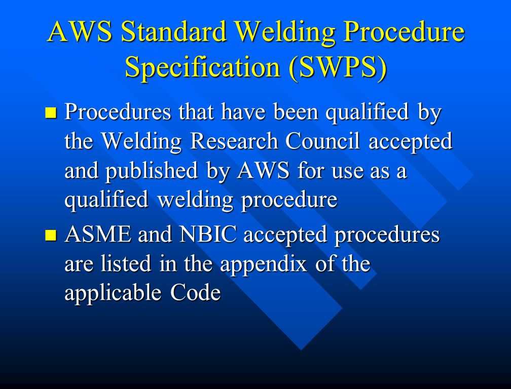Welding Procedure Qualification (PQR) A test that is performed to demonstrate that the contractor can make satisfactory welds as specified in the Welding Procedure Specification A test that is performed to demonstrate that the contractor can make satisfactory welds as specified in the Welding Procedure Specification Mechanical testing is required and NDE may be required, depending on the Code being qualified to Mechanical testing is required and NDE may be required, depending on the Code being qualified to Impact testing may be required by the referencing Code (i.e., ASME Sect VIII) Impact testing may be required by the referencing Code (i.e., ASME Sect VIII)