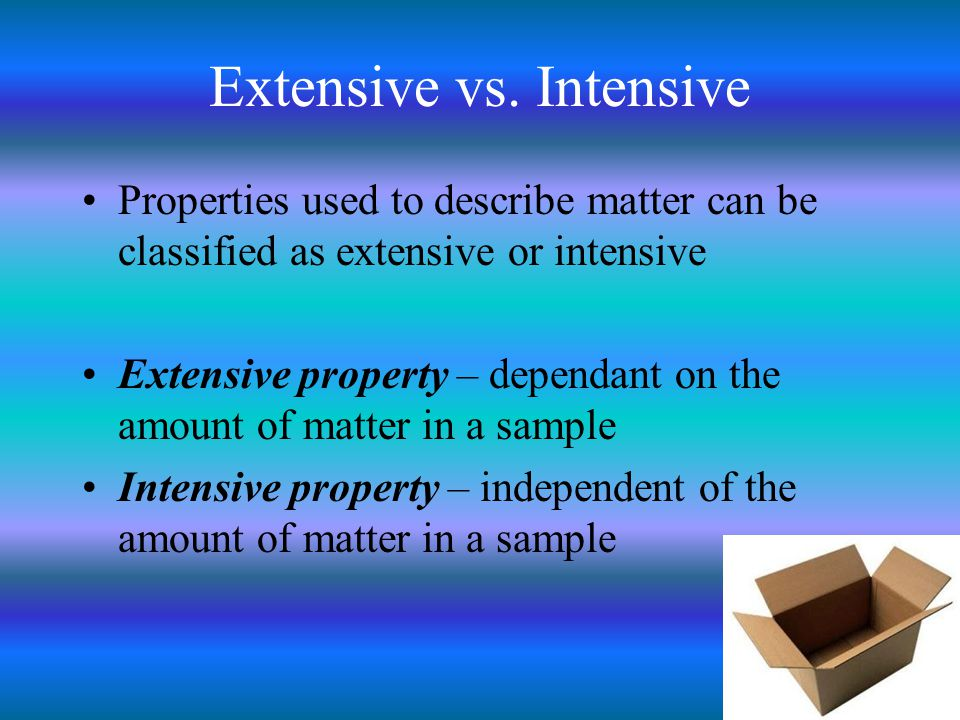 Examples Extensive: –Mass, volume, length Intensive: –Density, hardness, color
