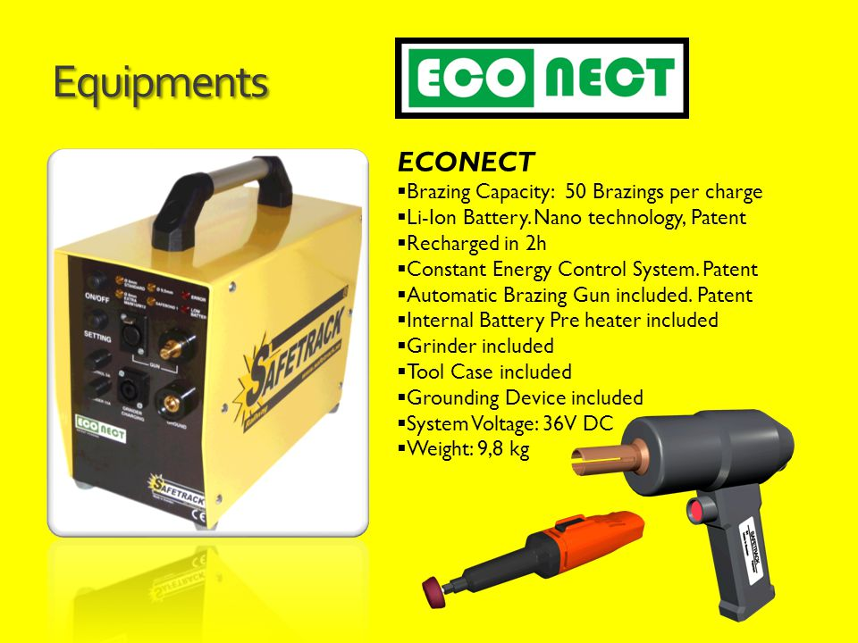 Equipments ECONECT  Brazing Capacity: 50 Brazings per charge  Li-Ion Battery. Nano technology, Patent  Recharged in 2h  Constant Energy Control Sy