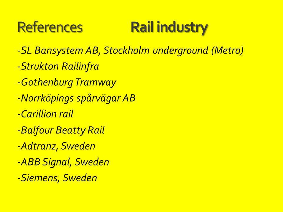 ReferencesRail industry -SL Bansystem AB, Stockholm underground (Metro) -Strukton Railinfra -Gothenburg Tramway -Norrköpings spårvägar AB -Carillion rail -Balfour Beatty Rail -Adtranz, Sweden -ABB Signal, Sweden -Siemens, Sweden