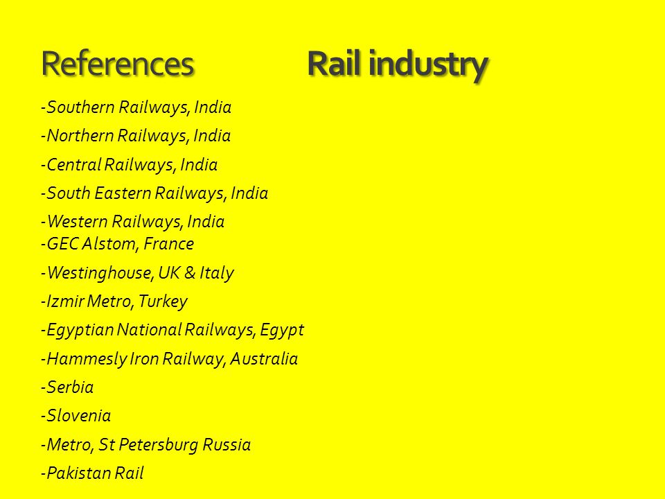 ReferencesRail industry -Southern Railways, India -Northern Railways, India -Central Railways, India -South Eastern Railways, India -Western Railways,
