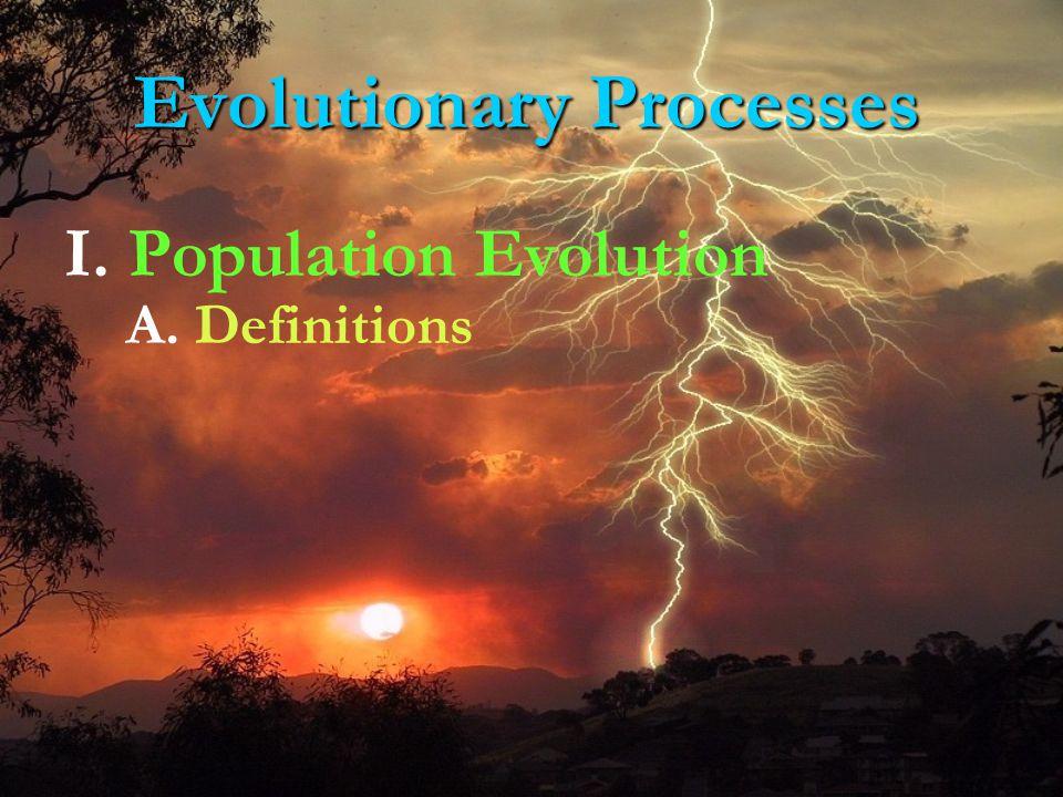 I. Population Evolution Evolutionary Processes A. Definitions