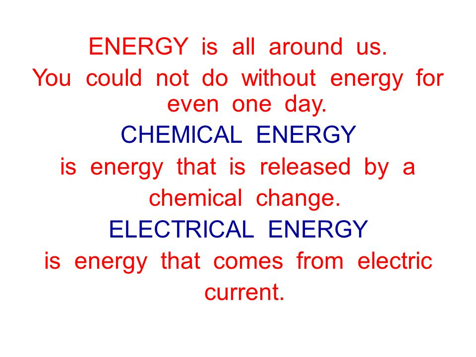 ENERGY is all around us. You could not do without energy for even one day.