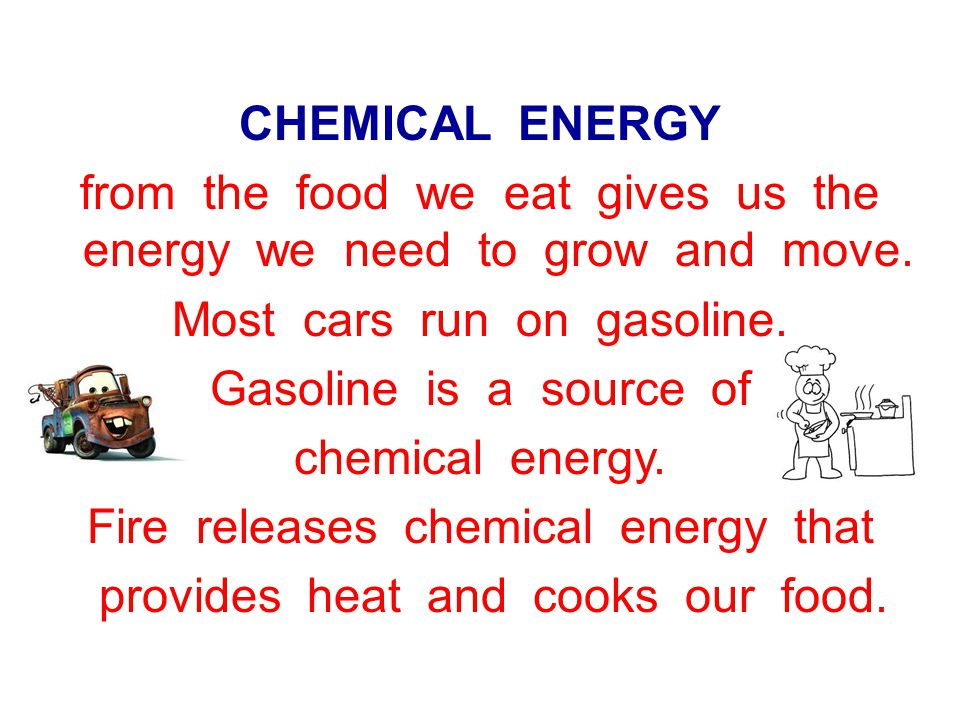 CHEMICAL ENERGY from the food we eat gives us the energy we need to grow and move.