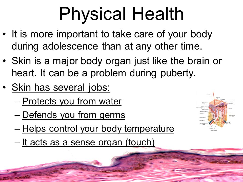 Physical Health It is more important to take care of your body during adolescence than at any other time.