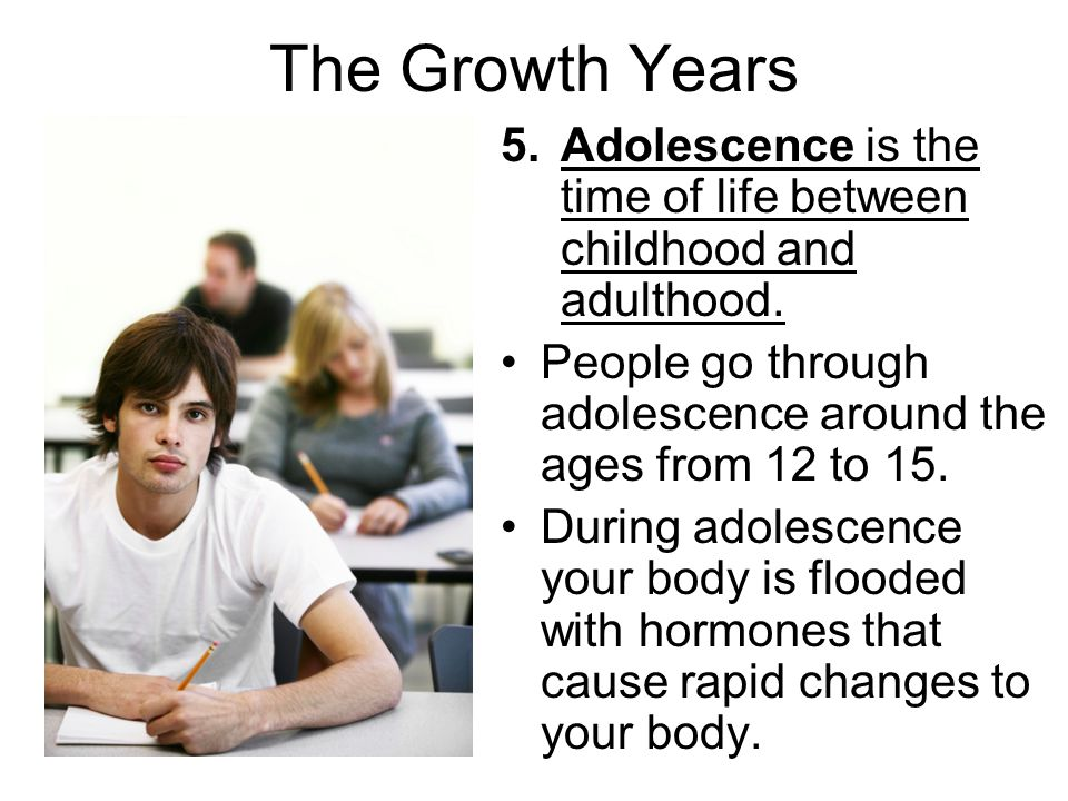 Physical Growth Adolescence begins with puberty, the time when you begin to develop certain traits of adults of your gender.