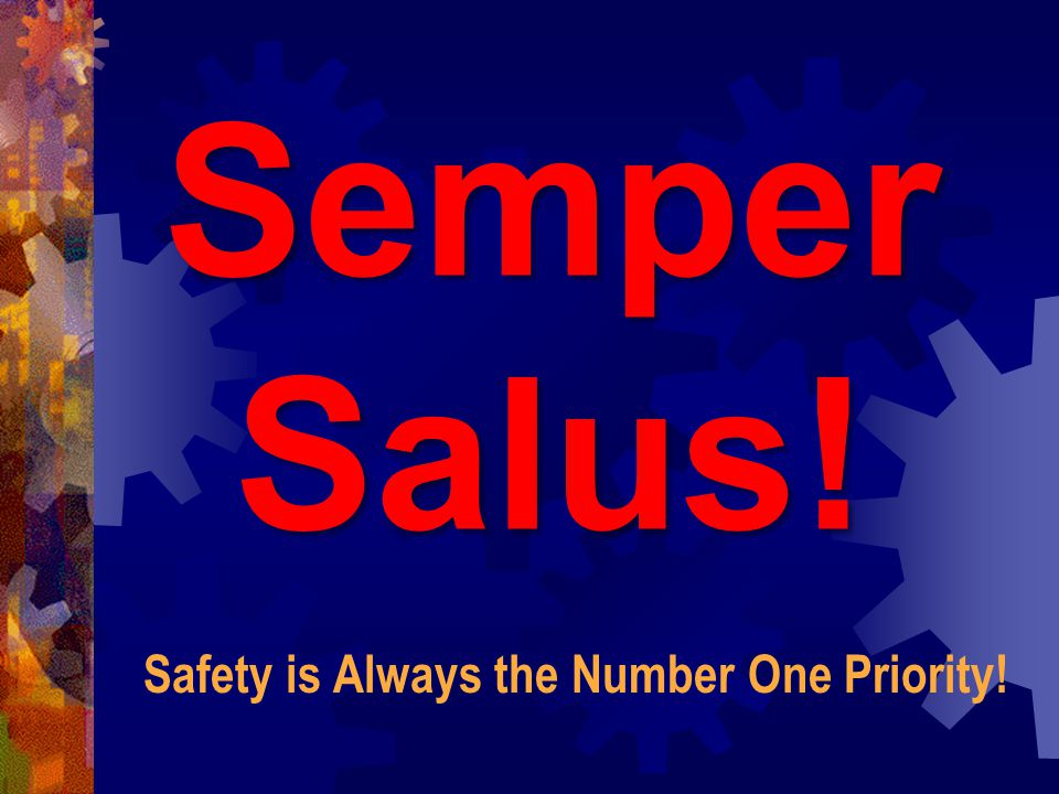Semper Salus! Safety is Always the Number One Priority!