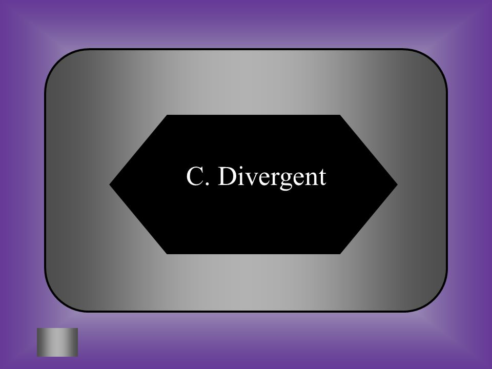 A:B: TransformSeafloor C:D: DivergentConvergent #7 What type of boundary is formed when two plates are moving apart