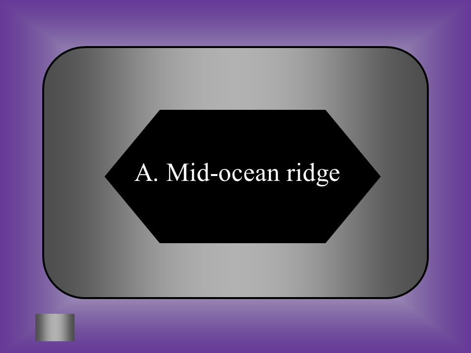 A:B: Mid-ocean ridgemantle C:D: Rift valleyplates #9 As a result of sea floor spreading, magma moves toward the __________, cools and forms new ocean floor and ridges.
