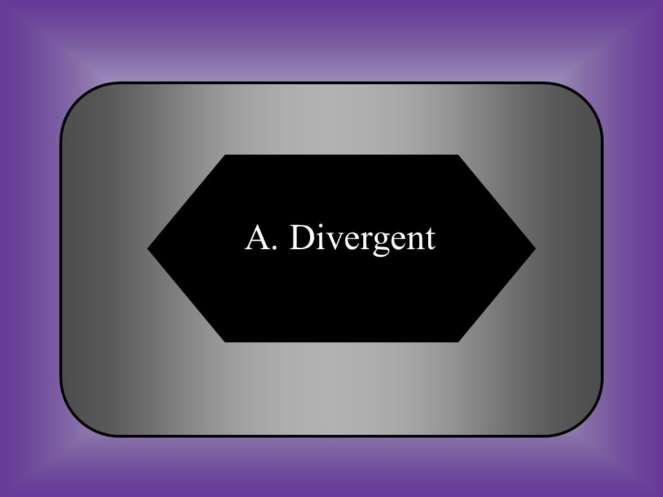 A:B: DivergentConvergent C:D: TransformNone of these #13 This diagram is an example of what type of boundary