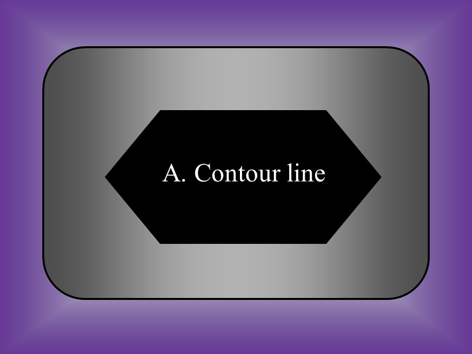 A:B: Contour lineContour interval C:D: Interval lineNone of these #15 Lines connecting lines of equal elevation on a Topographic map