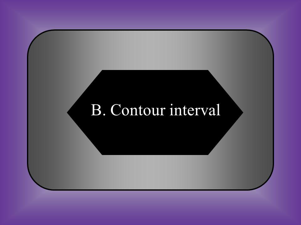 A:B: Contour lineContour interval C:D: Interval lineNone of these #16 The distance between each contour line on a contour map