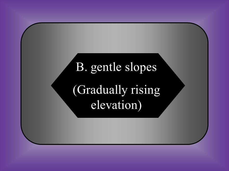 A:B: steep slopesgentle slopes C:D: no slopsvertical slopes #17 Contour line that are far apart show ____________.