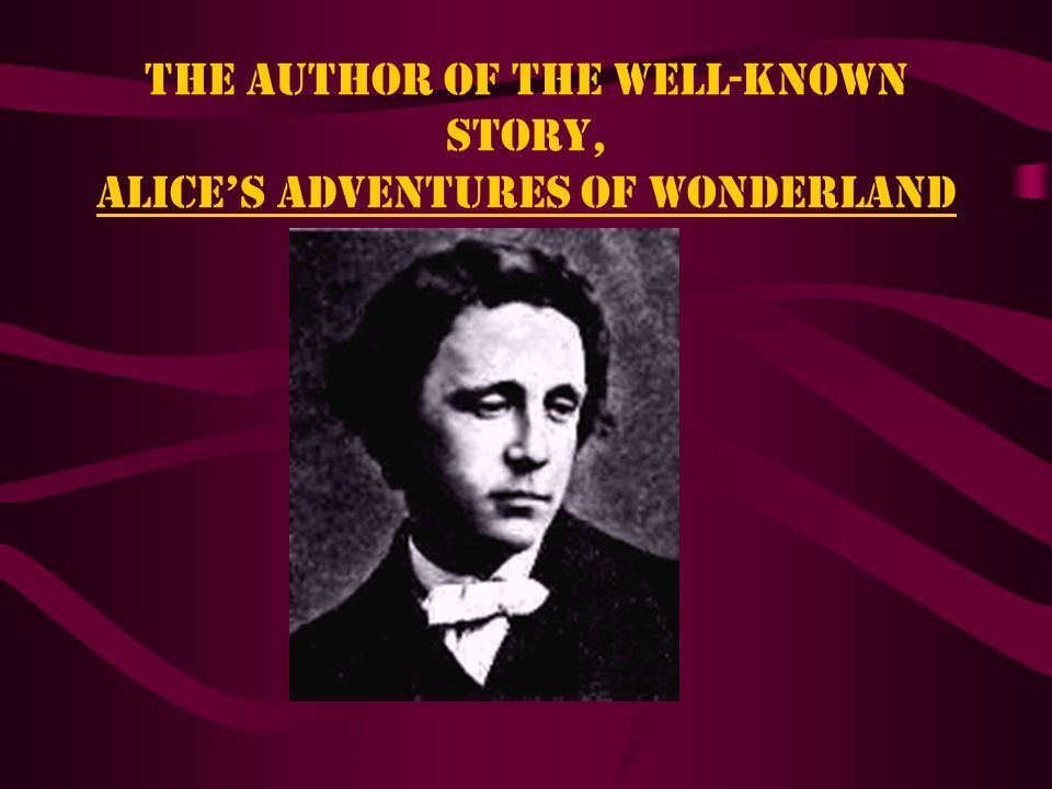 Lewis Carroll ~The author of books, stories,and poems appealing to children of all ages~