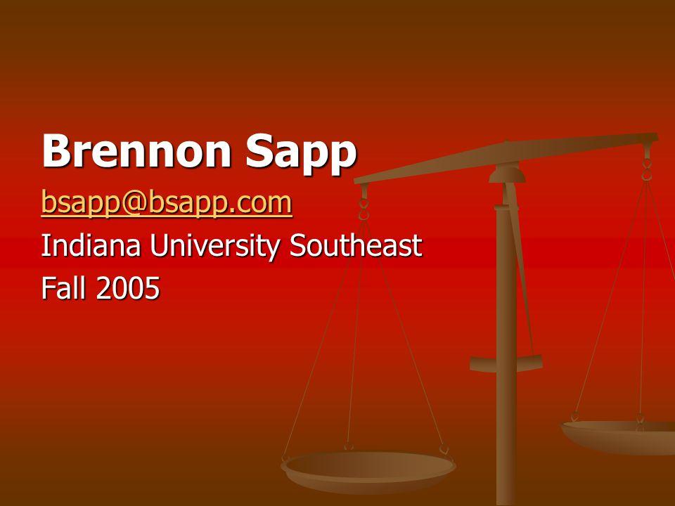 Brennon Sapp bsapp@bsapp.com Indiana University Southeast Fall 2005