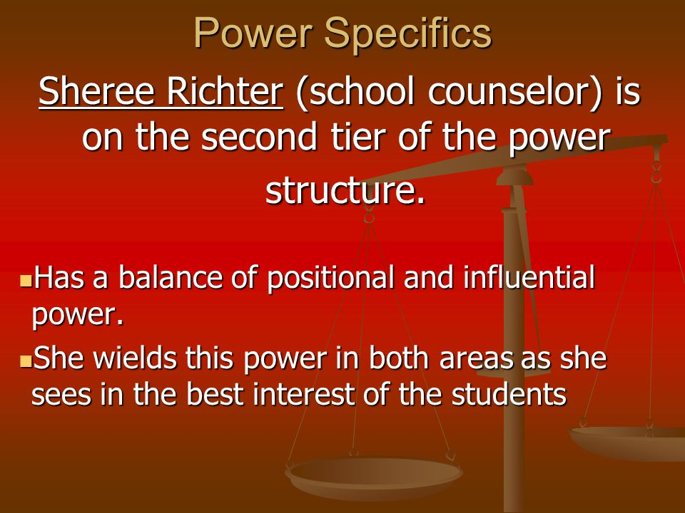 Power Specifics Sheree Richter (school counselor) is on the second tier of the power structure.