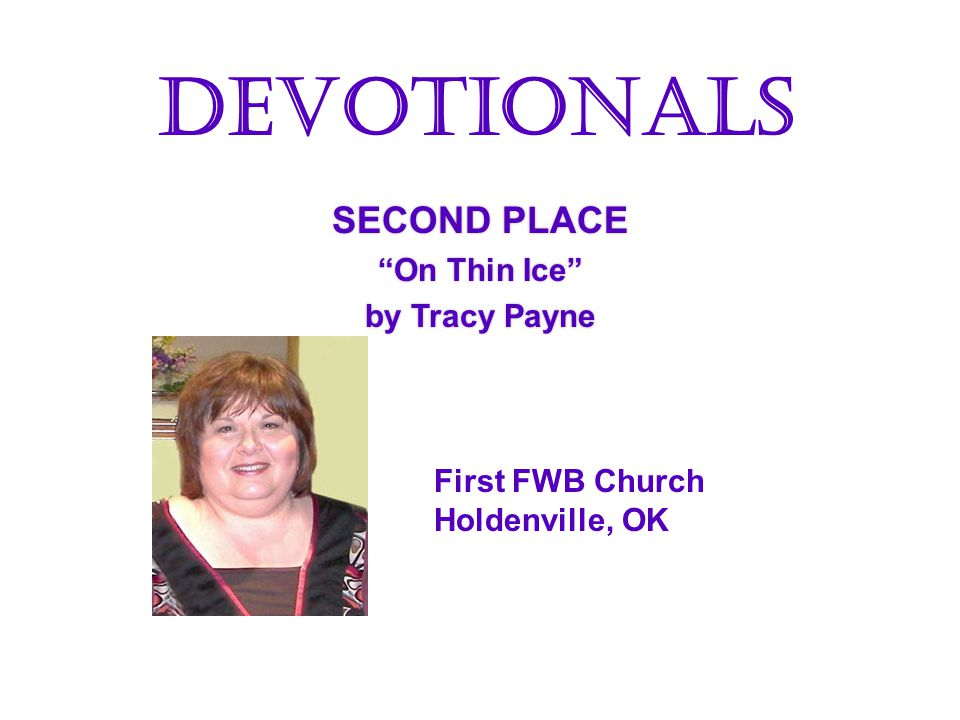 SECOND PLACE On Thin Ice by Tracy Payne SECOND PLACE On Thin Ice by Tracy Payne Devotionals First FWB Church Holdenville, OK