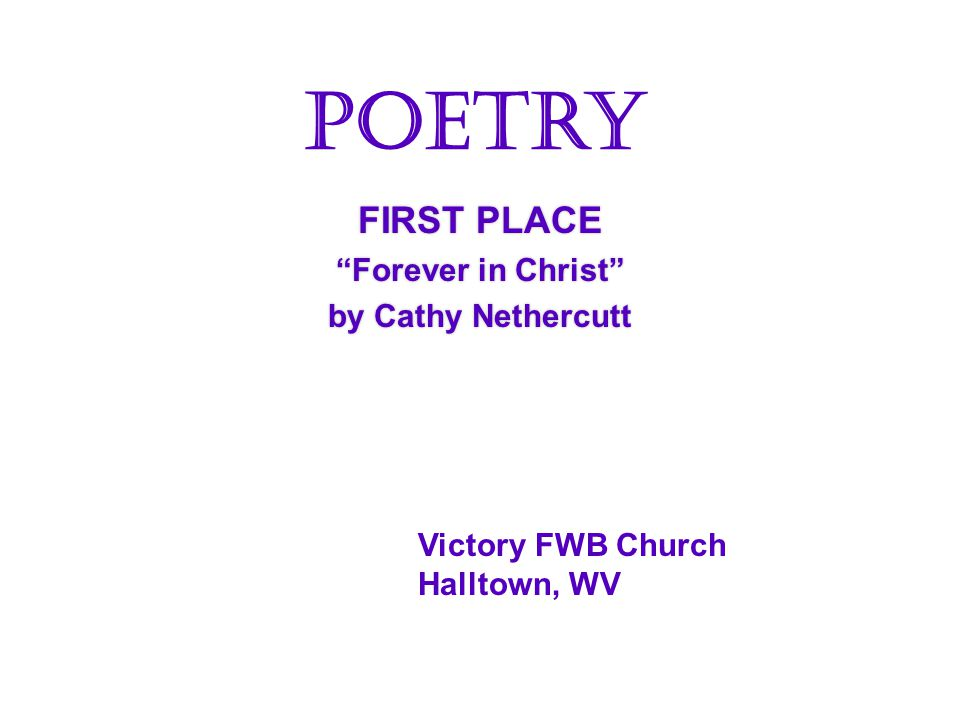 FIRST PLACE Forever in Christ by Cathy Nethercutt FIRST PLACE Forever in Christ by Cathy Nethercutt Poetry Victory FWB Church Halltown, WV