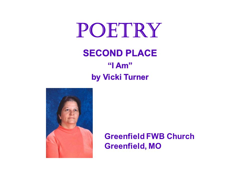 SECOND PLACE I Am by Vicki Turner SECOND PLACE I Am by Vicki Turner Poetry Greenfield FWB Church Greenfield, MO