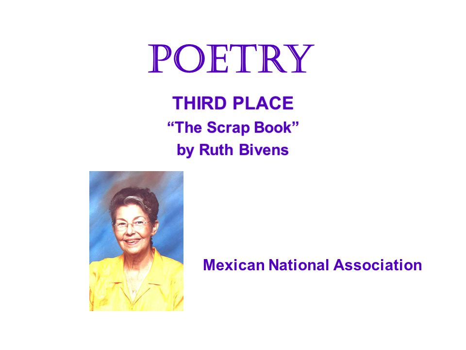 THIRD PLACE The Scrap Book by Ruth Bivens THIRD PLACE The Scrap Book by Ruth Bivens Poetry Mexican National Association