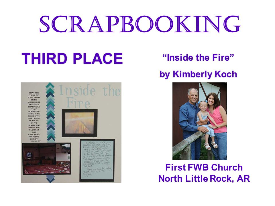 THIRD PLACE Inside the Fire by Kimberly Koch Inside the Fire by Kimberly Koch Scrapbooking First FWB Church North Little Rock, AR