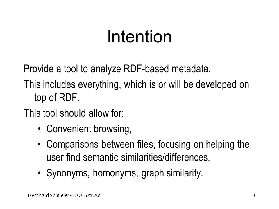 Bernhard Schueler - RDFBrowser 3 Intention Provide a tool to analyze RDF-based metadata.