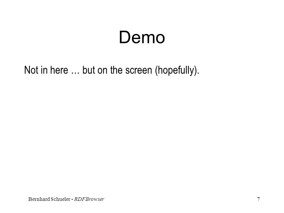 Bernhard Schueler - RDFBrowser 7 Demo Not in here … but on the screen (hopefully).