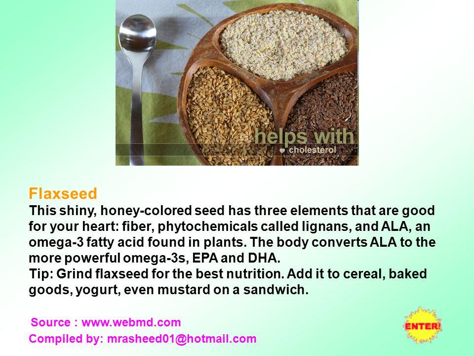 Oatmeal Oats in all forms can help your heart by lowering LDL, the bad cholesterol.