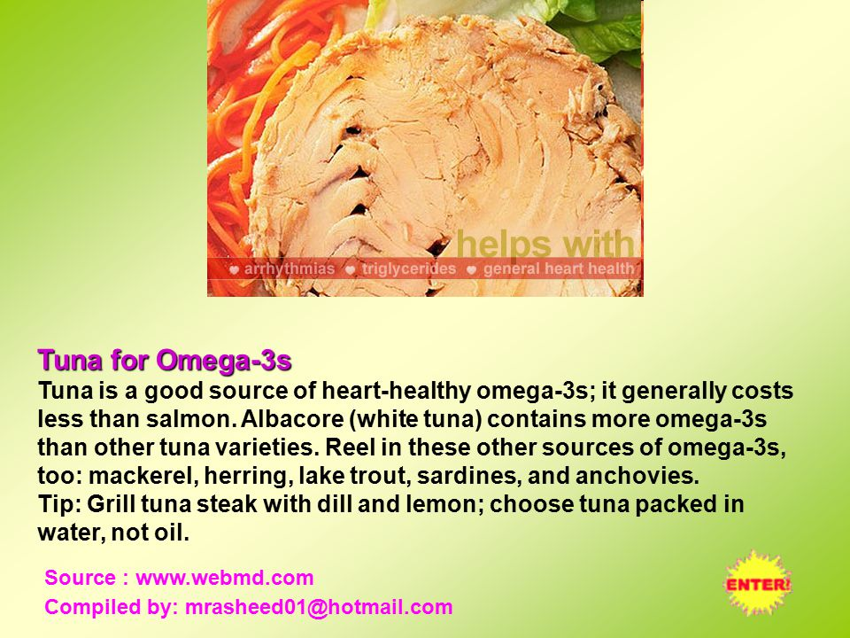 Tuna for Omega-3s Tuna is a good source of heart-healthy omega-3s; it generally costs less than salmon.