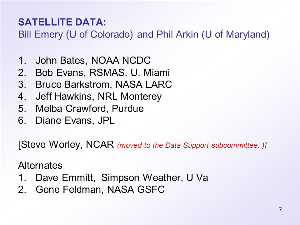 7 SATELLITE DATA: Bill Emery (U of Colorado) and Phil Arkin (U of Maryland) 1.John Bates, NOAA NCDC 2.Bob Evans, RSMAS, U. Miami 3.Bruce Barkstrom, NA