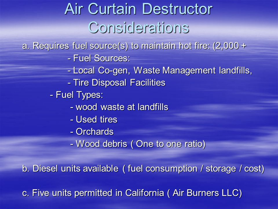 Air Curtain Destructor Considerations a. Requires fuel source(s) to maintain hot fire: (2,000 + a.