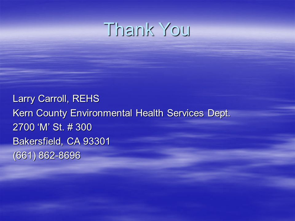 Thank You Larry Carroll, REHS Kern County Environmental Health Services Dept.