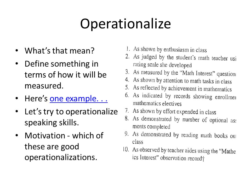 Operationalize What's that mean.Define something in terms of how it will be measured.