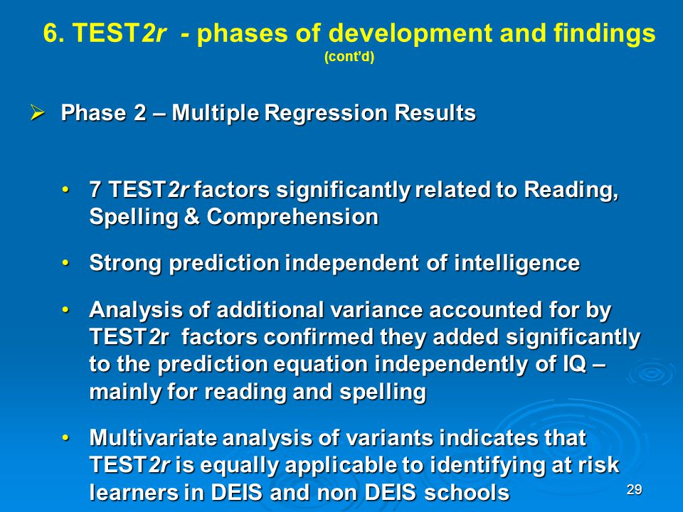 6. TEST2r - phases of development and findings (cont'd)  Phase 2 – Multiple Regression Results 7 TEST2r factors significantly related to Reading, Spe