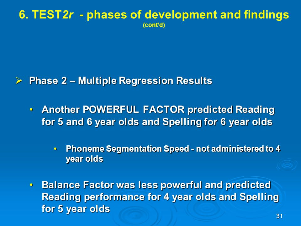 6. TEST2r - phases of development and findings (cont'd)  Phase 2 – Multiple Regression Results Another POWERFUL FACTOR predicted Reading for 5 and 6