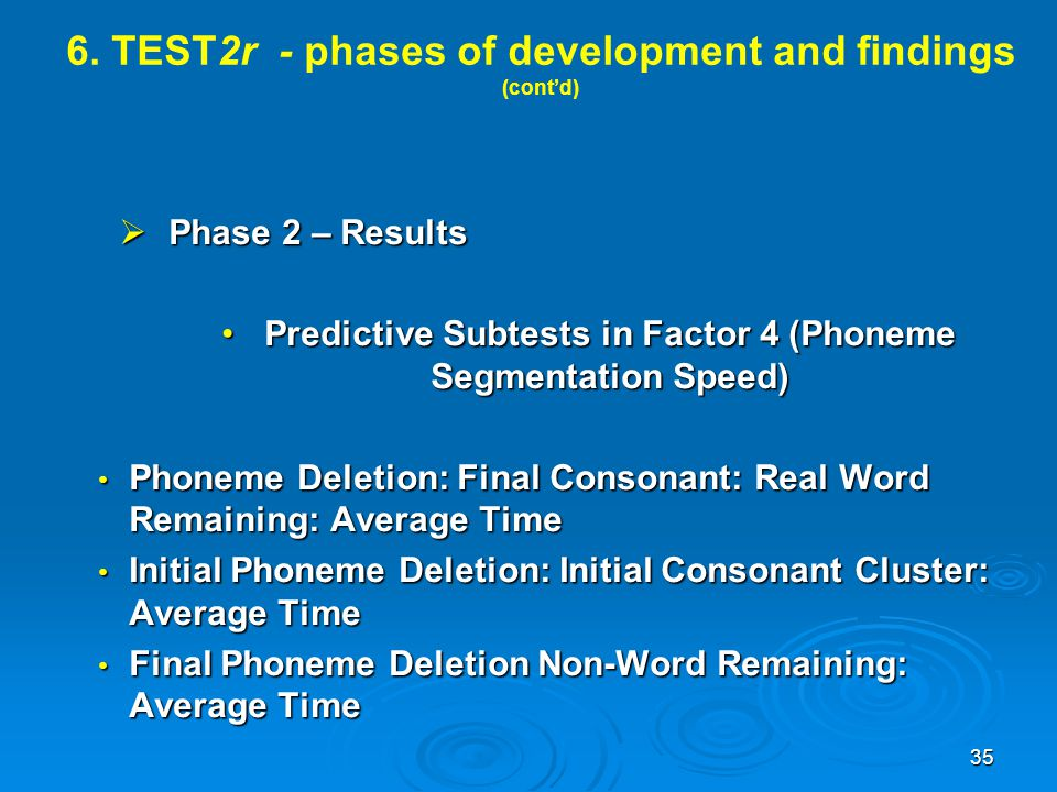 6. TEST2r - phases of development and findings (cont'd)  Phase 2 – Results Predictive Subtests in Factor 4 (Phoneme Segmentation Speed)Predictive Sub