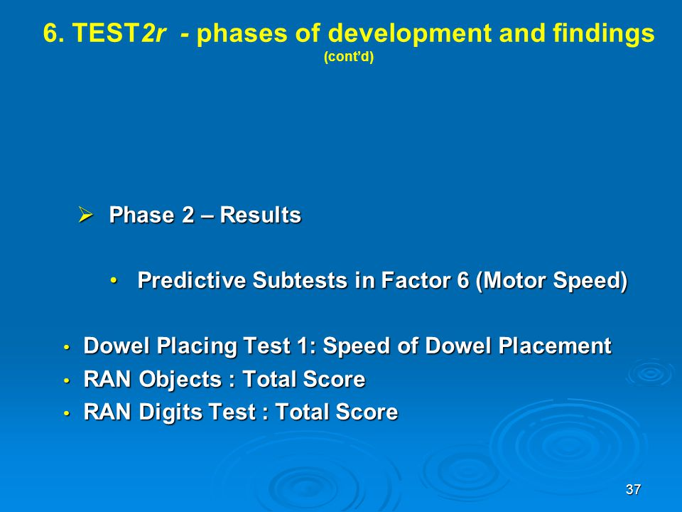 6. TEST2r - phases of development and findings (cont'd)  Phase 2 – Results Predictive Subtests in Factor 6 (Motor Speed)Predictive Subtests in Factor