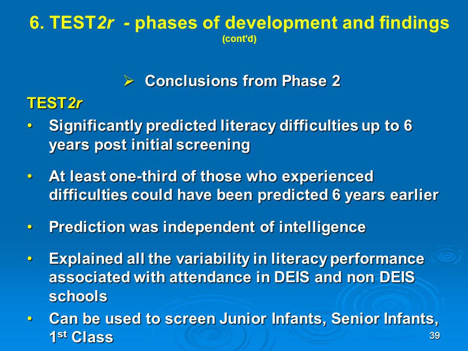 6. TEST2r - phases of development and findings (cont'd)  Conclusions from Phase 2 TEST2r Significantly predicted literacy difficulties up to 6 years