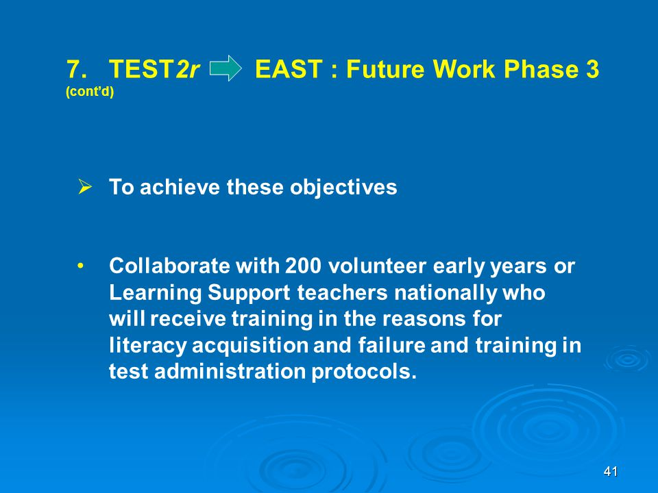 7. TEST2r EAST : Future Work Phase 3 (cont'd)  To achieve these objectives Collaborate with 200 volunteer early years or Learning Support teachers na