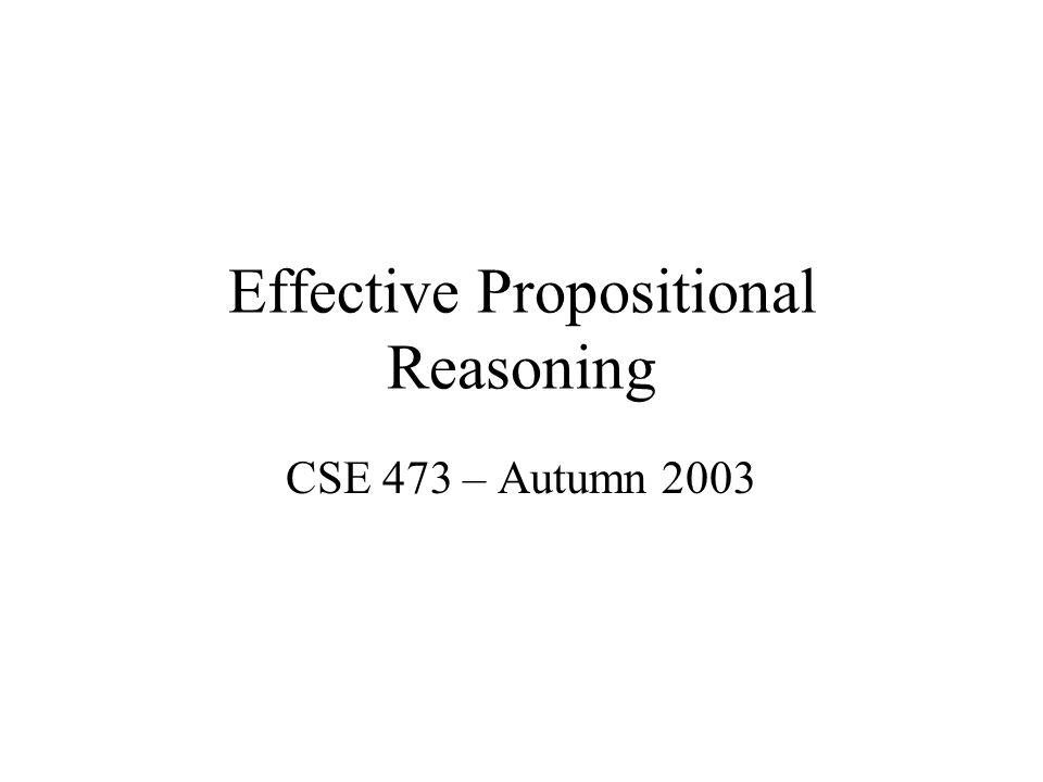 Effective Propositional Reasoning CSE 473 – Autumn 2003