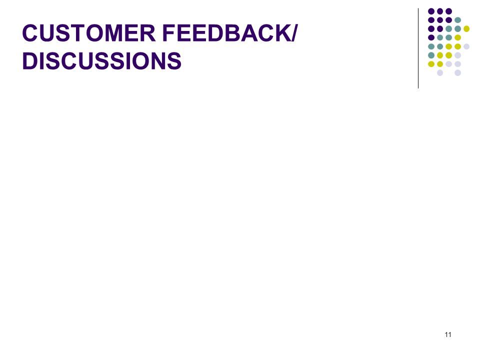 11 CUSTOMER FEEDBACK/ DISCUSSIONS