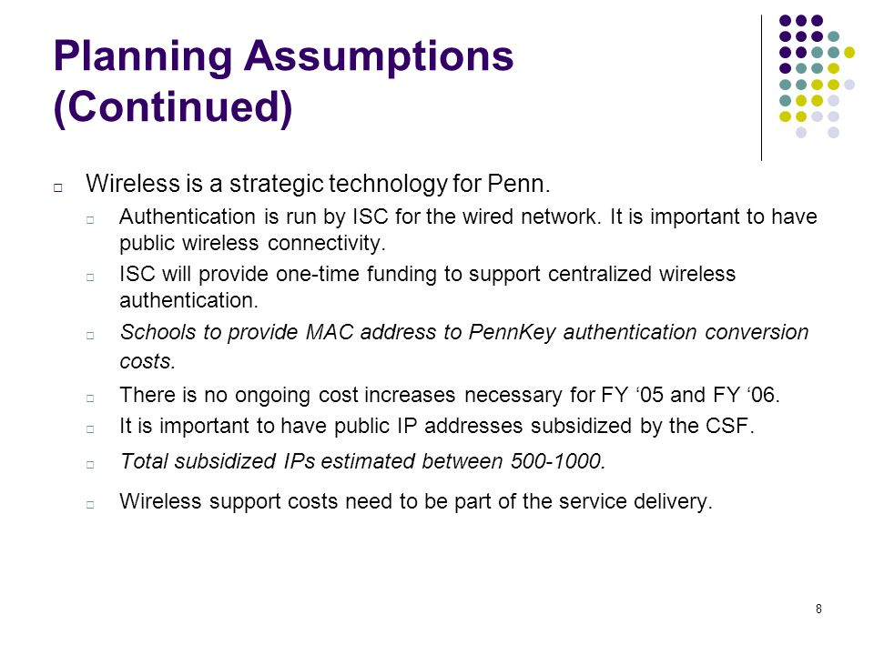 8 Planning Assumptions (Continued) □ Wireless is a strategic technology for Penn.
