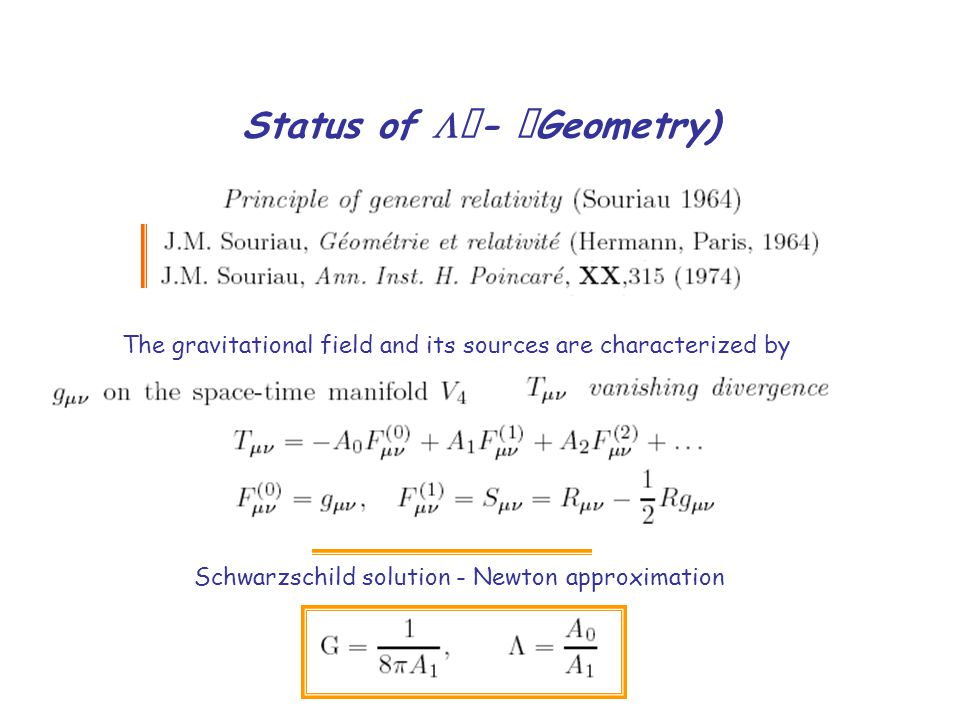 Status of   -  Geometry) The gravitational field and its sources are characterized by Schwarzschild solution - Newton approximation