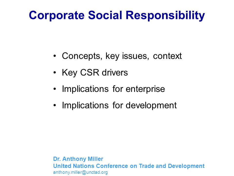 Main Concepts of CSR Social Contract (Donaldson, 1982; Donaldson and Dunfee, 1999) – There is a tacit social contract between the firm and society; the contract bestows certain rights in exchange for certain responsibilities.